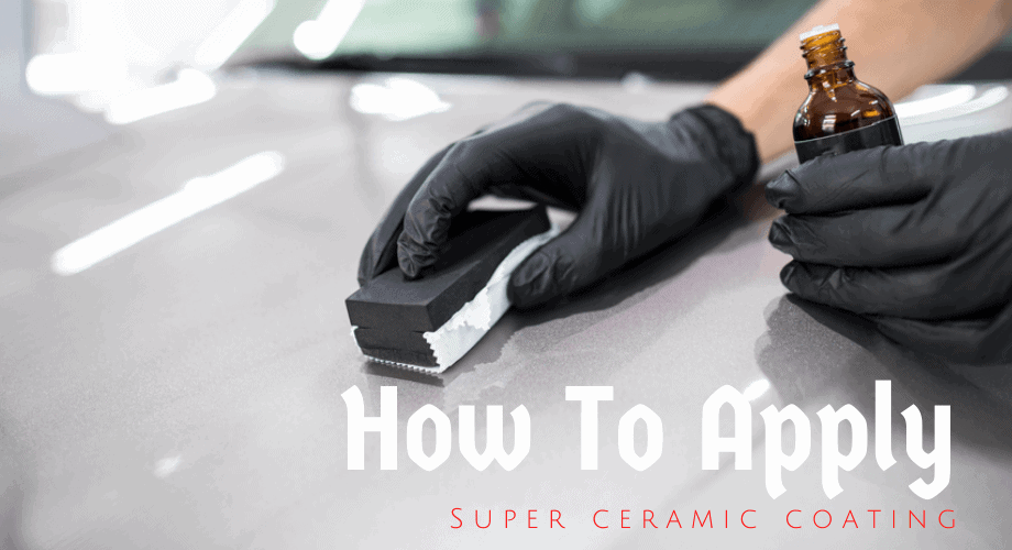 How To Apply Super ceramic coating