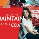 How to Maintain Ceramic Coatings